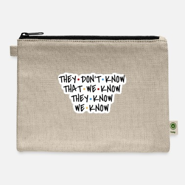 Know They don't know that we know they know we know - Carry All Pouch