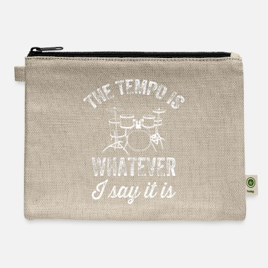 The tempo is whatever I say It is - funny drummer - Carry All Pouch