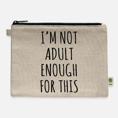 I'm not adult enough of this - Carry All Pouch