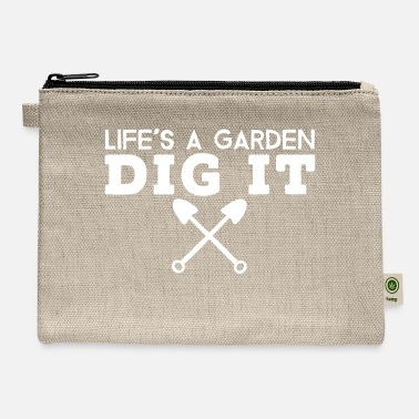 Life 039 s A Garden Dig It - Carry All Pouch