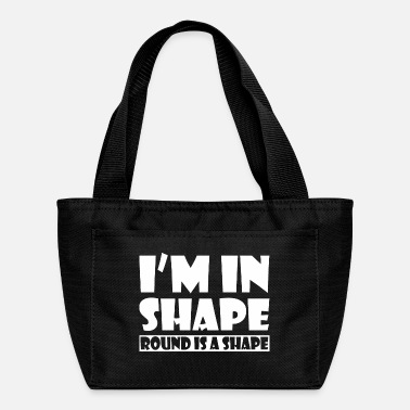 Shape Im In Shape Round Is A Shape - Lunch Bag