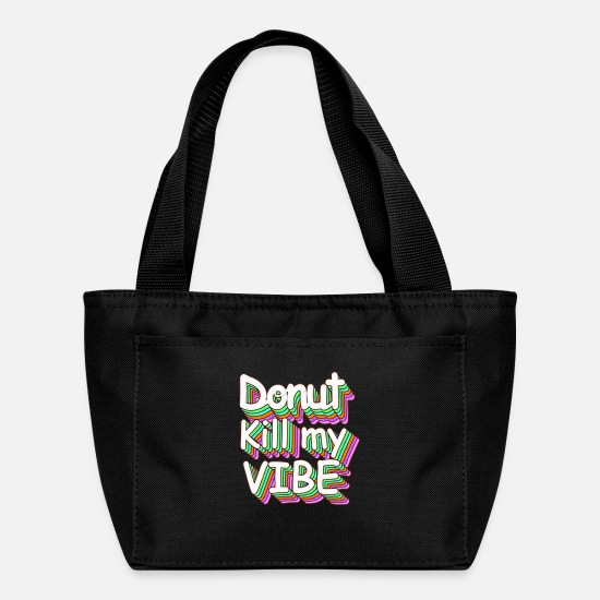 Vibe Bags & Backpacks - Donut Kill My Vibe Cool Quotes - Lunch Bag black