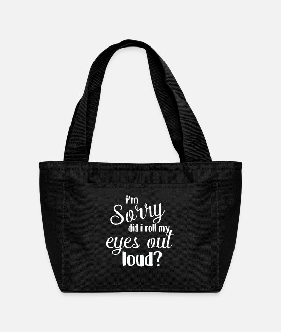 Eyes Bags & Backpacks - I'm sorry did I roll my eyes out loud - Lunch Bag black