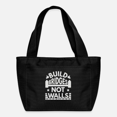 Build Bridges Not Walls Build Bridges Not Walls - Lunch Bag
