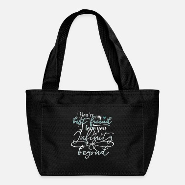 Best Friends Infinity You're my best friend I love you to Infinity - Lunch Bag