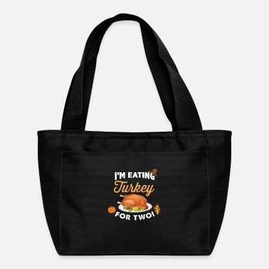 I m Eating Turkey For Two Maternity Pregnancy - Lunch Bag