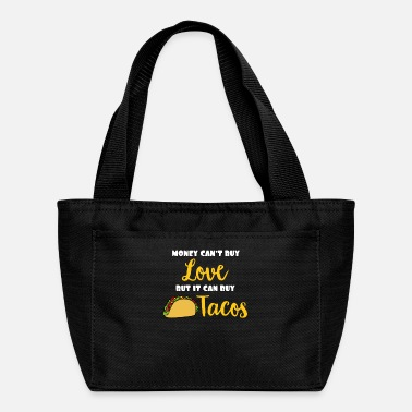 Money Can't Buy Love But It Can Buy Tacos Funny Expression - Lunch Bag