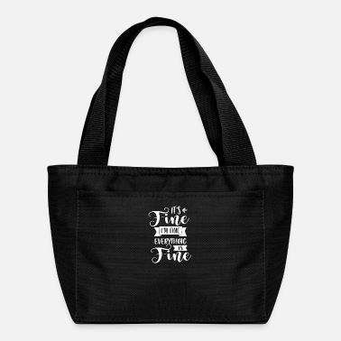 Fine It's Fine I'm Fine Everything's Fine - Lunch Bag
