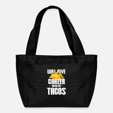 Career Will Give career advice for Tacos - Funny Career C - Lunch Bag