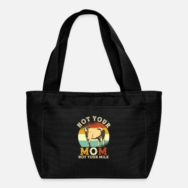 Your Mom Not Your Milk Not Your Mom - Lunch Bag