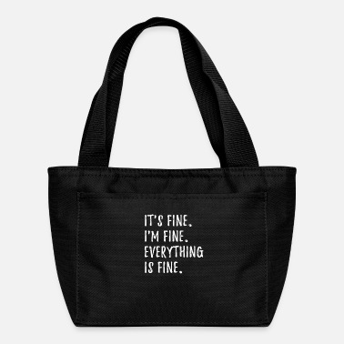 Fine Its Fine Im Fine Everything Is Fine - Lunch Bag