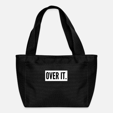 Over OVER IT. - Lunch Bag