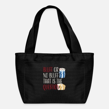 Bluff Poker Bluff | Bluff or no Bluff that is the - Lunch Bag
