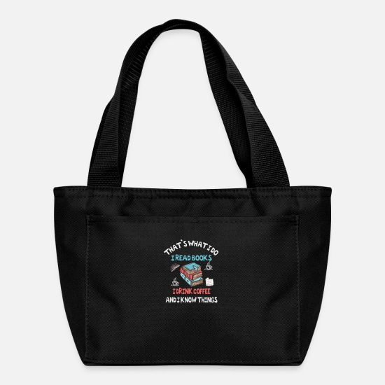 Love Bags & Backpacks - I Read Books I Drink Coffee And I Know Things - Lunch Bag black