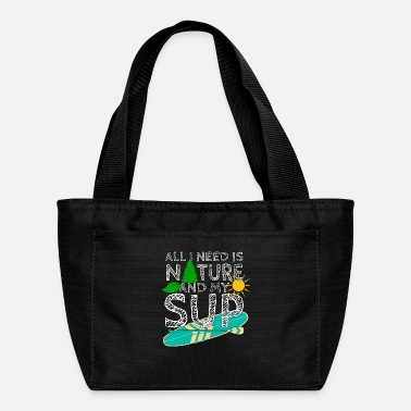 Stand All I need is NATURE and my SUP - Stand uP Paddle - Lunch Box