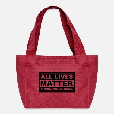 We Are The 99 Percent all lives matter yours. mines. ours. - Lunch Box