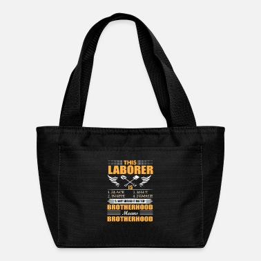 Laborer Why Should It Matter Brotherhood Means Br - Lunch Bag