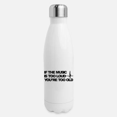 Loud Music If the music is too loud - Insulated Stainless Steel Water Bottle