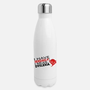 I Have Daily Sex I Mean Dyslexia DailySex - Insulated Stainless Steel Water Bottle