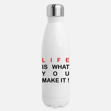 life is what you make it - Insulated Stainless Steel Water Bottle