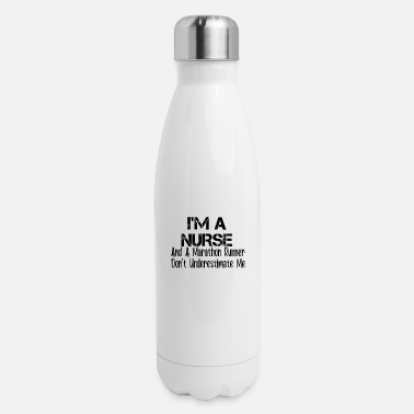 So I m A Nurse And A Marathon Runner Don't T-Shirt - Insulated Stainless Steel Water Bottle