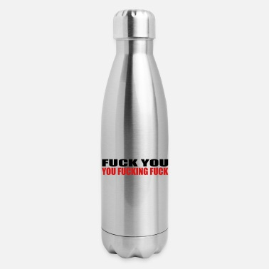 Fuck You FUCK YOU YOU FUCKING FUCK - Insulated Stainless Steel Water Bottle