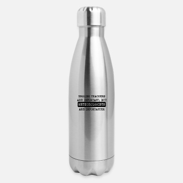 Meteorology Meteorologists Are Importanter - Insulated Stainless Steel Water Bottle