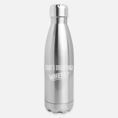 Disgusting That is disgusting - Where? - Insulated Stainless Steel Water Bottle