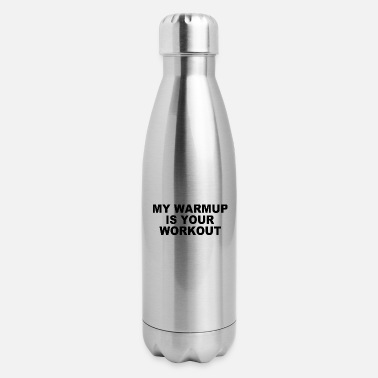 Lifting My warmup is your workout funny gym weight lifting - Insulated Stainless Steel Water Bottle