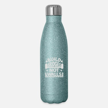 Build Bridges Not Walls Build Bridges Not Walls - Insulated Stainless Steel Water Bottle