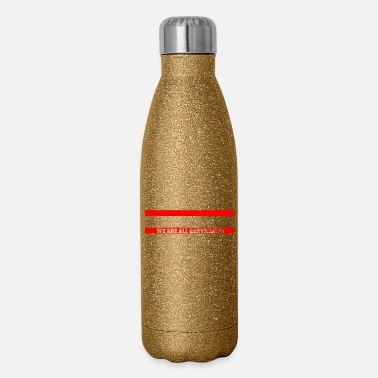 No to Racism - Anti Racism - Insulated Stainless Steel Water Bottle