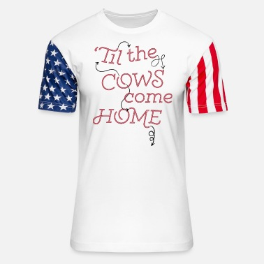 til the cows come home - Unisex Stars & Stripes T-Shirt