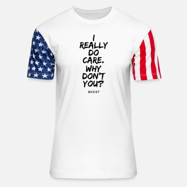 I Really Do Care. Why Don't You? - Unisex Stars & Stripes T-Shirt