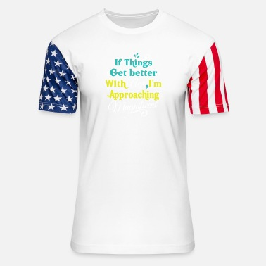 Age - If things get better with age, I'm approachi - Unisex Stars & Stripes T-Shirt