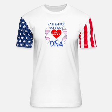 Fatherhood Fatherhood Requires Love Not DNA - Unisex Stars & Stripes T-Shirt