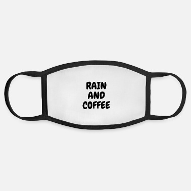 Rain Rain And Coffee - Rain Quote - Face Mask