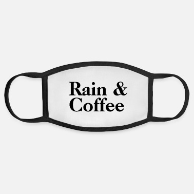 Rain Rain And Coffee - Rain Quotes - Face Mask