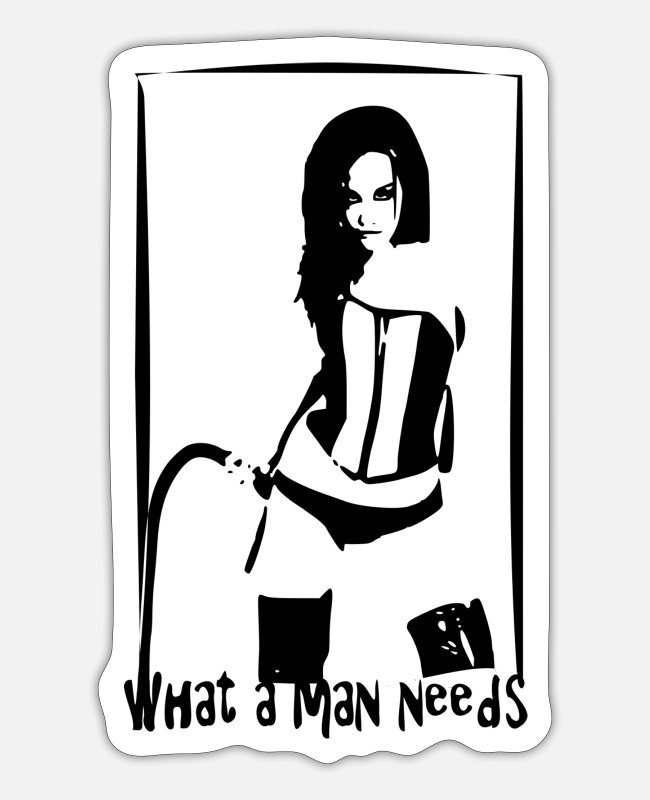 Domination Stickers - What a man needs - dominance dominatrix mistress - Sticker white matte