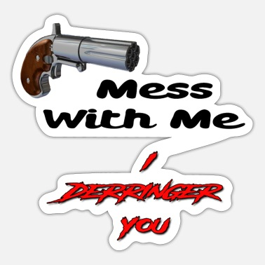 Derringers Mess With Me, I Derringer You - Sticker