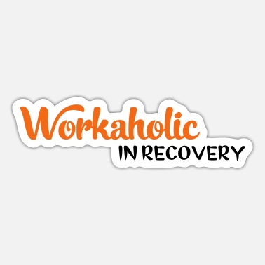 Workaholic 2541614 15684105 workaholic - Sticker