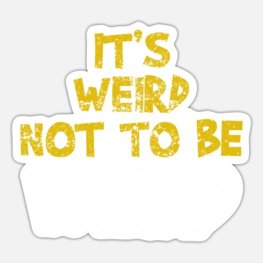 Weird It's Weird Not To Be Weird - Sticker