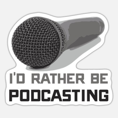 Podcast Addict Funny I'd Rather Be Podcasting Podcasters - Sticker