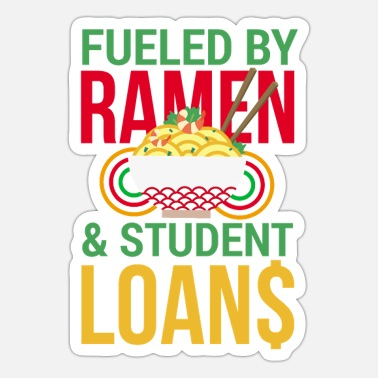 Student Life Students Fueled by Ramen Student Loans Noodle soup - Sticker