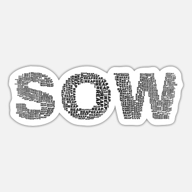 Sow reap sow - Sticker