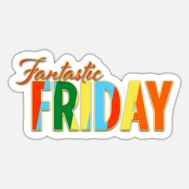 Fantastic fantastic friday - Sticker