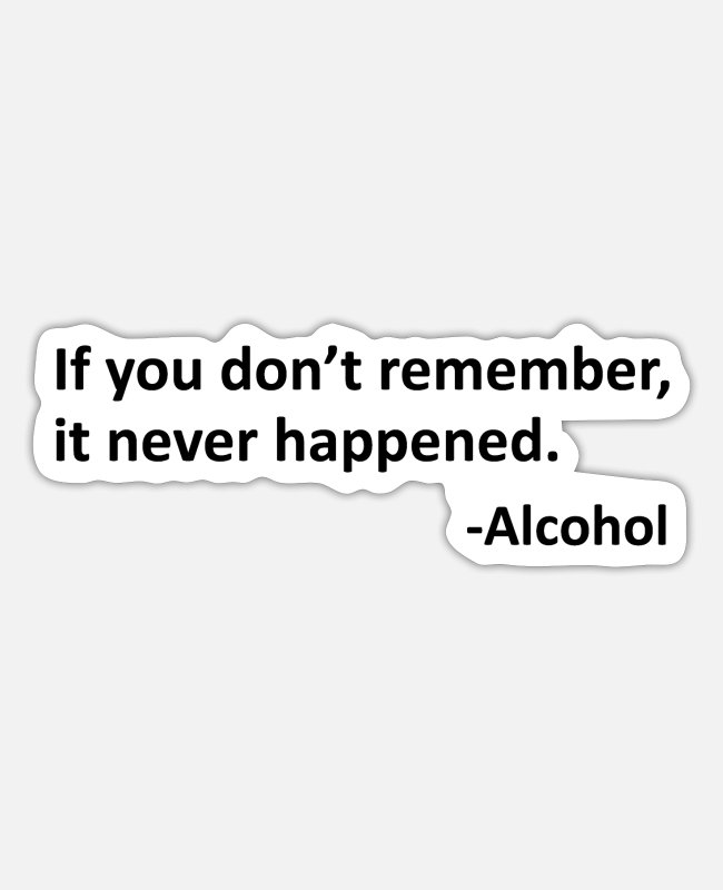 Alcoholic Quote Stickers - Alcohol - Funny Alcohol Lover Gift - Sticker white matte