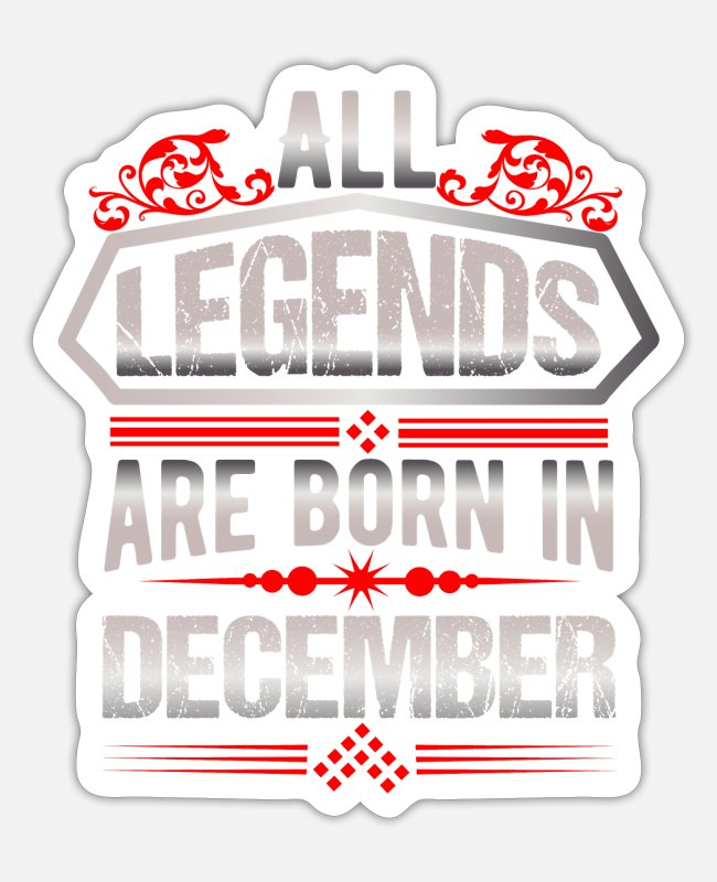 Month Of Birth Stickers - All Legends are Born in December - Sticker white matte