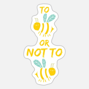 Bees To Bee or not to Bee - Sticker