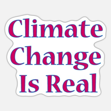 Climate Change Is Real Climate Change Is Real - Sticker