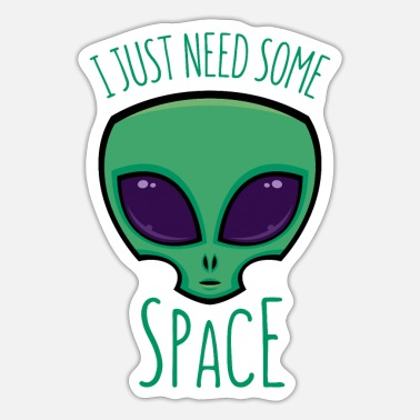 Need Space Alien - Sticker